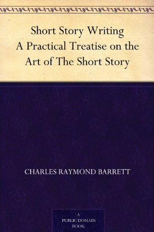 Short Story Writing A Practical Treatise on the Art of The Short Story