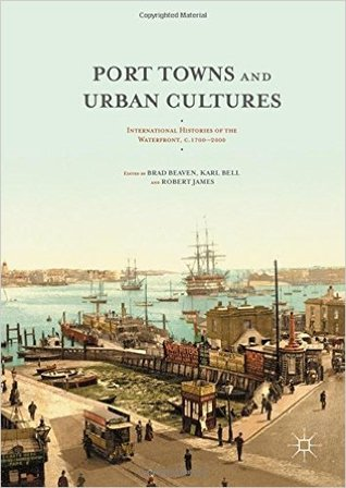 Port Towns and Urban Cultures: International Histories of the Waterfront, c. 1700-2000