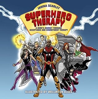 Superhero Therapy: A Heros Journey through Acceptance and Commitment Therapy