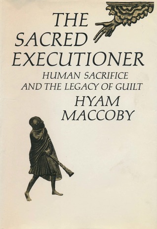 The Sacred Executioner: Human Sacrifice and the Legacy of Guilt