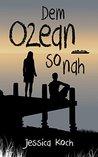 Dem Ozean so nah by Jessica Koch