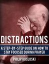Distractions: A Step-By-Step Guide on How to Stay Focused During Prayer