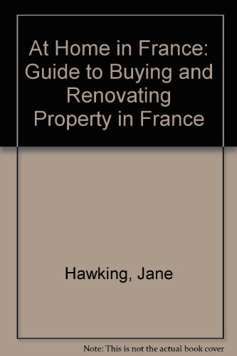 At Home in France: Guide to Buying and Renovating Property in France
