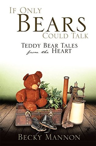 IF ONLY BEARS COULD TALK: Teddy Bear Tales from the Heart