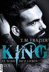 King - Er wird dich lieben by T.M. Frazier