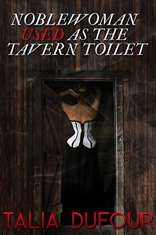Noblewoman Used as the Tavern Toilet