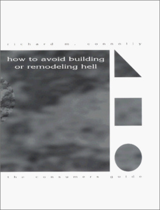 How to avoid building or remodeling hell: The consumer's guide