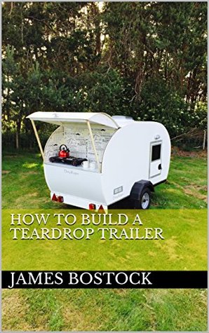 How to build a teardrop trailer by James bostock