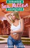 Suburban Sex Kitten Adventure by Amanda Clover
