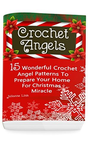 Crochet Angel: 15 Wonderful Crochet Angel Patterns to Prepare Your Home for Christmas Miracle