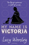 My Name is Victoria by Lucy Worsley