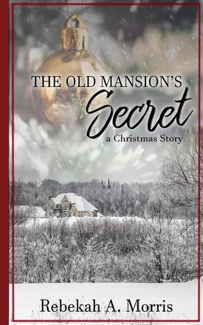 The Old Mansion's Secret by Rebekah A. Morris