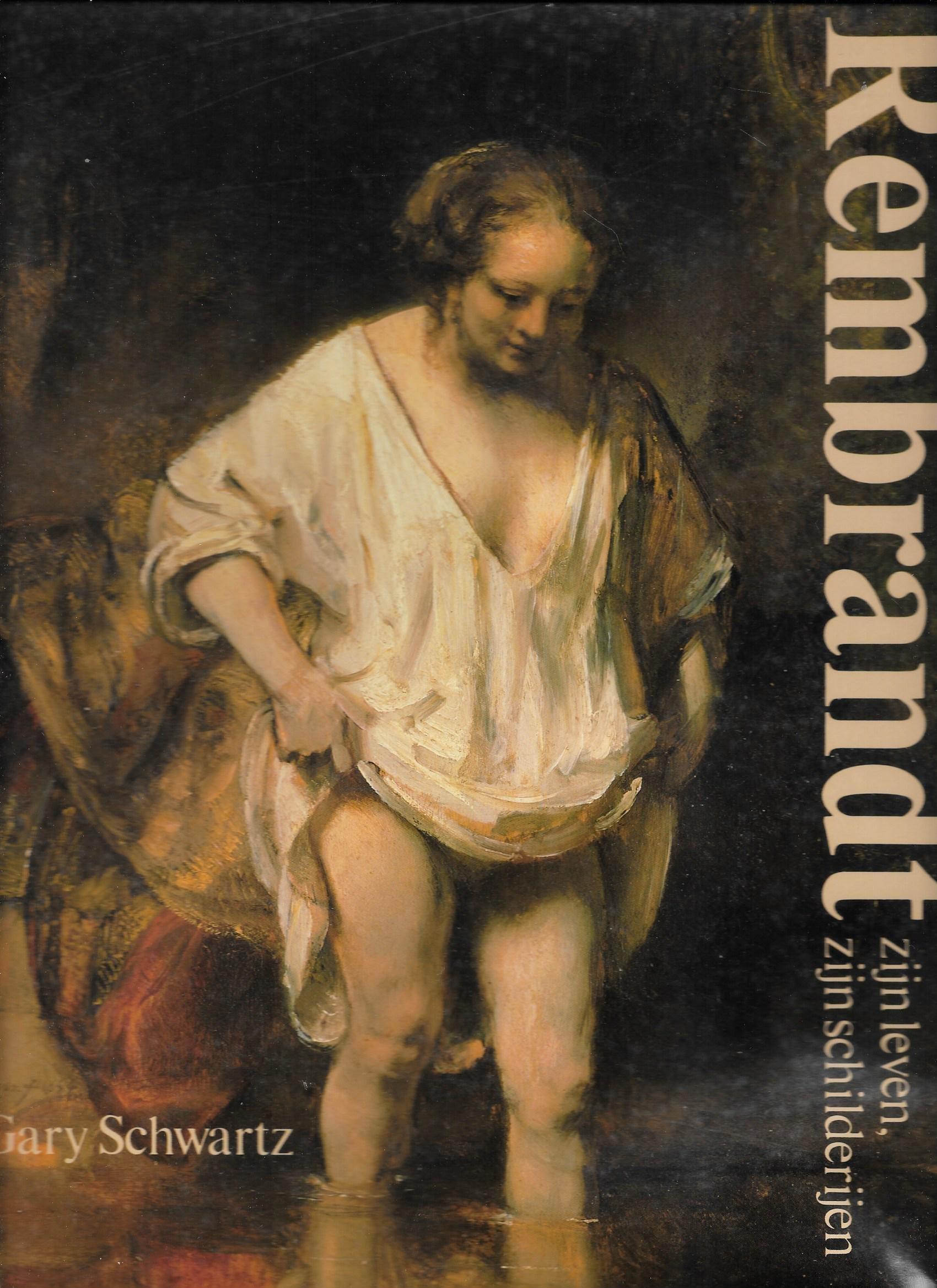 Rembrandt: Zijn leven, zijn schilderijen. Een nieuwe biografie met alle beschikbare schilderijen in kleur afgebeeld