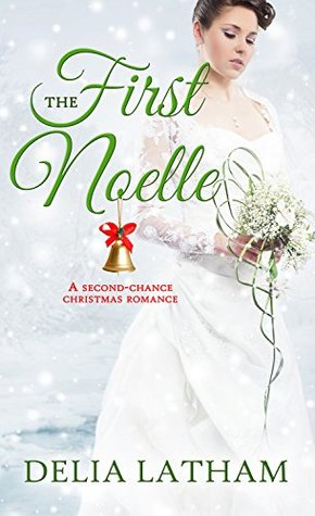 First Noelle: A Second-Chance Christmas Romance by Delia Latham