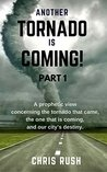 Another Tornado is Coming: A Prophetic View Concerning the Tornado that Came, the One that is Coming, and Our City's Destiny (Part I)