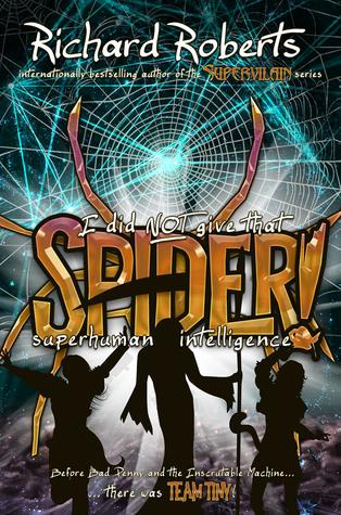 Ebook I Did NOT Give That Spider Superhuman Intelligence! by Richard  Roberts PDF!