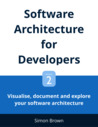 Software Architecture for Developers: Volume 2 - Visualise, document and explore your software architecture