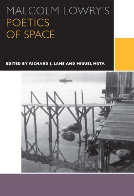 MALCOLM LOWRY'S POETICS OF SPACE