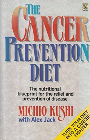 The cancer prevention diet michio kushis nutritional blueprint the cancer prevention diet michio kushis nutritional blueprint for the relief prevention of disease by michio kushi malvernweather Gallery