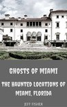 Ghosts of Miami: The Haunted Locations of Miami, Florida