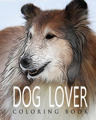 Dog Lover Coloring Book: Dog Lovers Adult Coloring Book