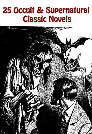 25 POPULAR OCCULT & SUPERNATURAL CLASSIC NOVELS: The Haunted Man, Three Ghost Stories, The House By The Church-Yard, The Abbot's Ghost, The Sorrows Of Satan, And Many More...