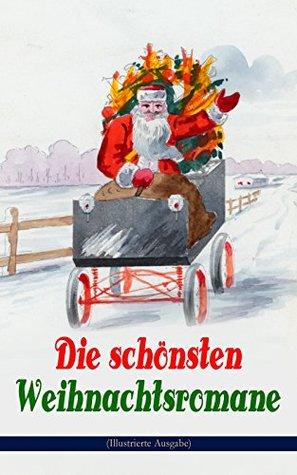 Die schönsten Weihnachtsromane (Illustrierte Ausgabe): Waldwinter, Der Weihnachtsabend, Die Heilige und ihr Narr, Der kleine Lord, Heidi, Vor dem Sturm, ... Else von der Tanne...