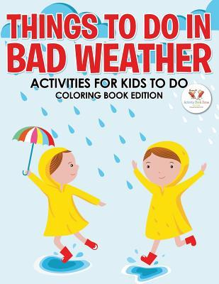 Things to Do in Bad Weather: Activities for Kids to Do Coloring Book Edition