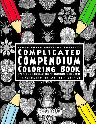 Complicated Compendium Coloring Book: Over 230 Single Sided Pages from the Complicated Coloring Series