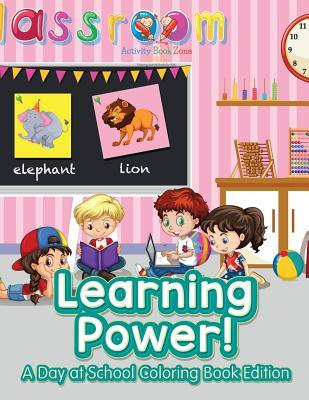 Learning Power!: A Day at School Coloring Book Edition