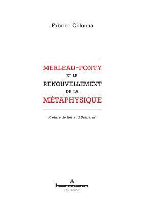 Merleau-Ponty Et Le Renouvellement de La Metaphysique por Fabrice Colonna