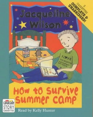 How to Survive Summer Camp: Complete & Unabridged