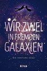 Wir zwei in fremden Galaxien by Kate Ling