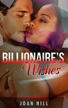 BILLIONAIRE ROMANCE: Billionaire's Wishes (Alpha Billionaire Romance Collection) (Romance Collection Mix: Multiple Genres)