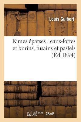 Rimes A(c)Parses: Eaux-Fortes Et Burins, Fusains Et Pastels
