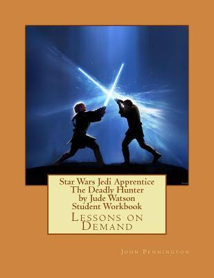 Star Wars Jedi Apprentice the Deadly Hunter by Jude Watson Student Workbook: Lessons on Demand