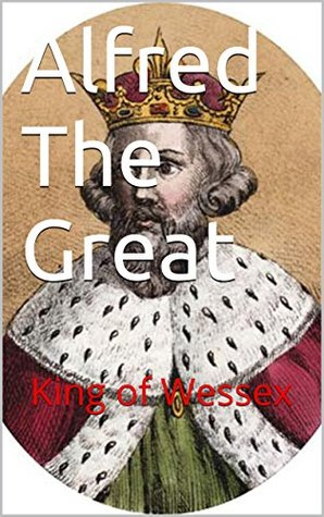 Alfred The Great: King of Wessex