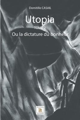 Utopia Tome 2: Ou La Dictature Du Bonheur