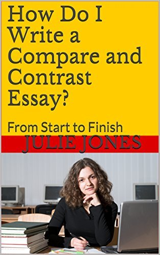 How Do I Write a Compare and Contrast Essay?: From Start to Finish (Essay Writing Success Series Volume 2)