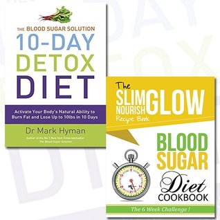 Blood Sugar Solution 10-Day Detox Diet and Blood Sugar Diet Cookbook Slim Glow Nourish Recipe Book 2 Books Bundle Collection - Activate Your Body's Natural Ability to Burn fat and Lose Up to 10lbs in 10 Days, The 6 Week Challenge