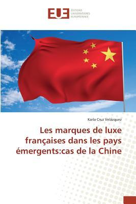 Les Marques de Luxe Franaaises Dans Les Pays A(c)Mergents: Cas de La Chine par Karla Cruz Velazquez