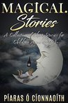 Magical Stories: A Collection of Short Stories for Children Aged 3-103