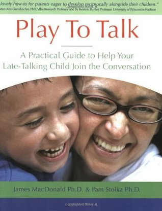 Play To Talk: A Practical Guide to Help Your Late-Talking Child Join the Conversation
