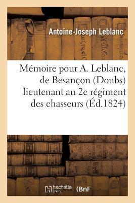 Ma(c)Moire Pour A. LeBlanc, de Besanaon Doubs Lieutenant Au 2e Ra(c)Giment Des Chasseurs a Cheval: de L'Ex-Garde Impa(c)Riale