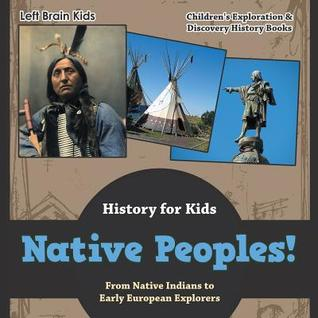 Native Peoples! from Native Indians to Early European Explorers - History for Kids - Children's Exploration & Discovery History Books