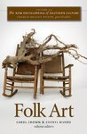 The New Encyclopedia of Southern Culture: Volume 23: Folk Art