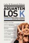 Aguanten los K: Una mirada mordaz sobre la increíble Argentina de estos tiempos