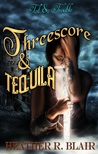 Threescore & Tequila (Toil & Trouble, #4)