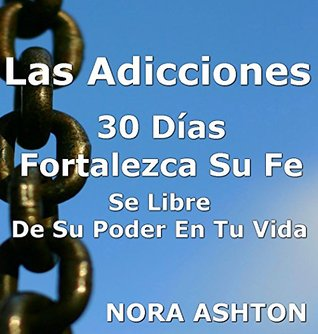 LAS ADICCIONES: 30 Días Fortalezca su Fe: Se libre de su poder en tu vida