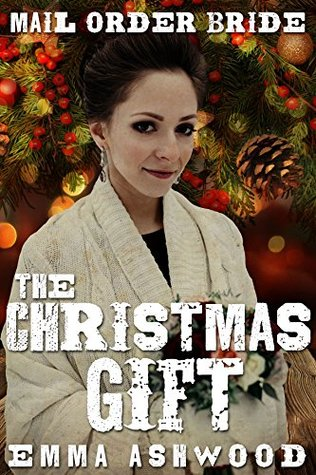 Mail Order Bride: The Christmas Gift by Emma Ashwood